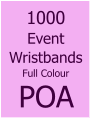 1000 Budget Keyrings €340 1000 Event Wristbands Full Colour POA