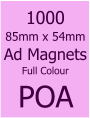 1000 Budget Keyrings €340 1000 85mm x 54mm Ad Magnets Full Colour POA