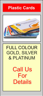 Plastic Cards FULL COLOUR GOLD, SILVER & PLATINUM   Call Us For Details