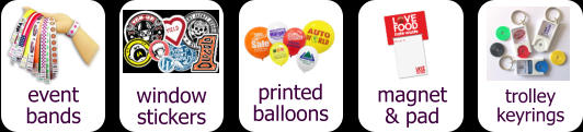event bands window stickers printed balloons magnet & pad trolley keyrings